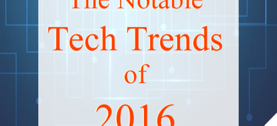 The Notable Tech Trends of 2016