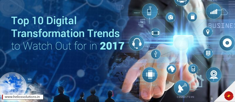 Top 10 Digital Transformation Trends to Watch Out for in 2017