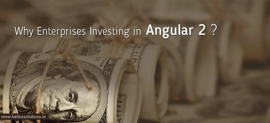 Why Enterprises are Banking on Angular 2 for Front End Development?