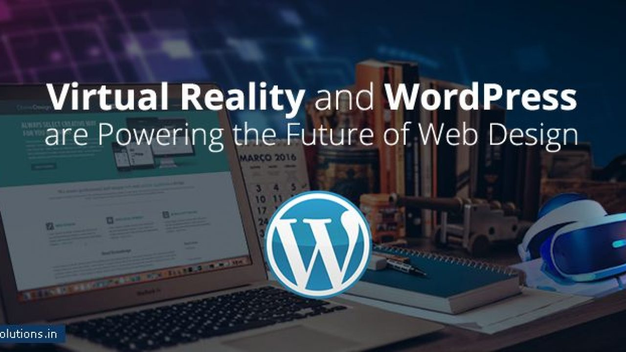 How Virtual Reality And Wordpress Are Powering The Future Of Web Design Helios