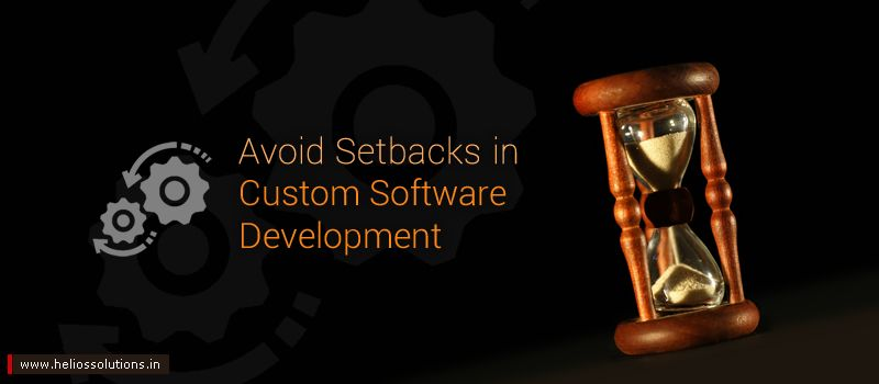 How to Avoid Setbacks in Custom Software Development?