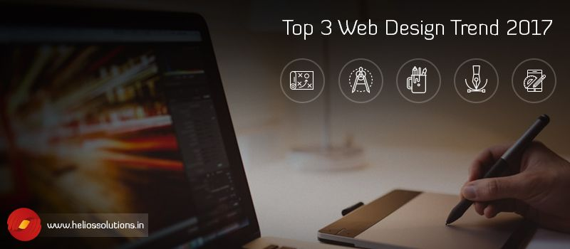 Top 3 Web Design Trends that will Inspire 2017 and Beyond