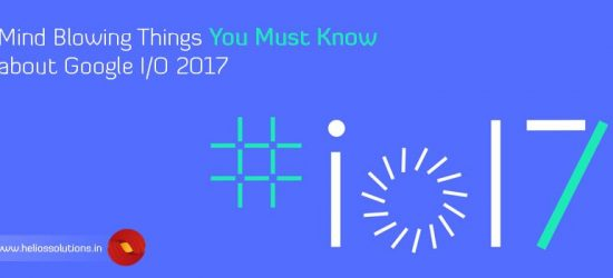 Mind Blowing Things You Must Know about Google IO 2017