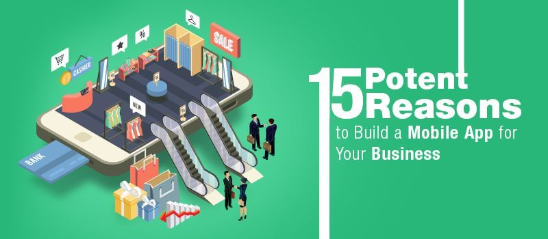 15-Potent-Reasons-to-Build-a-Mobile-App-for-Your-Business