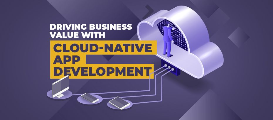 How Cloud-Native Applications can Benefit Your Business