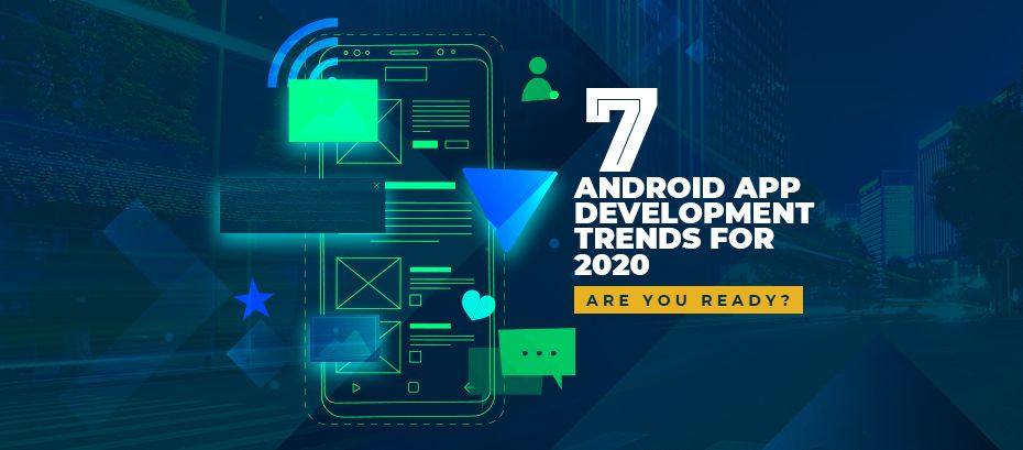 7-Android-App-Development-Trends-2020