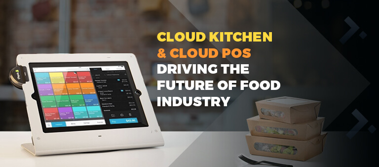 Cloud Kitchen & Cloud POS – Driving the Future of Food Industry