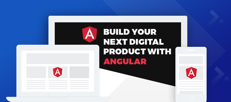 Why Businesses are Relying on Angular for Developing Digital Products