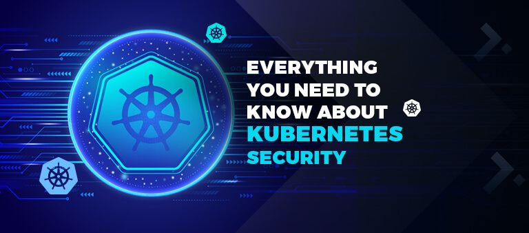 Everything-You-Need-To-Know-About-Kubernetes-Security